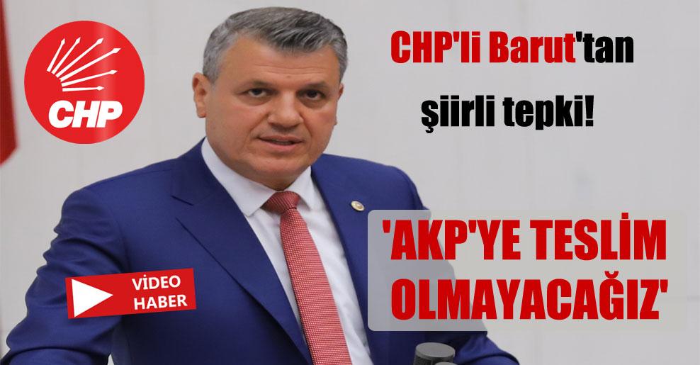 CHP'li Barut'tan şiirli tepki!  'AKP'ye teslim olmayacağız'