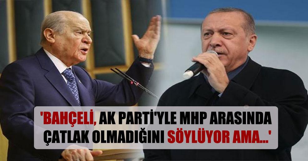 'Bahçeli, AK Parti'yle MHP arasında çatlak olmadığını söylüyor ama…'
