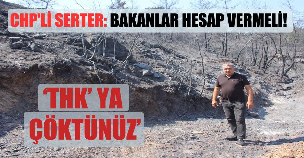 CHP'li Serter: Bakanlar hesap vermeli!
