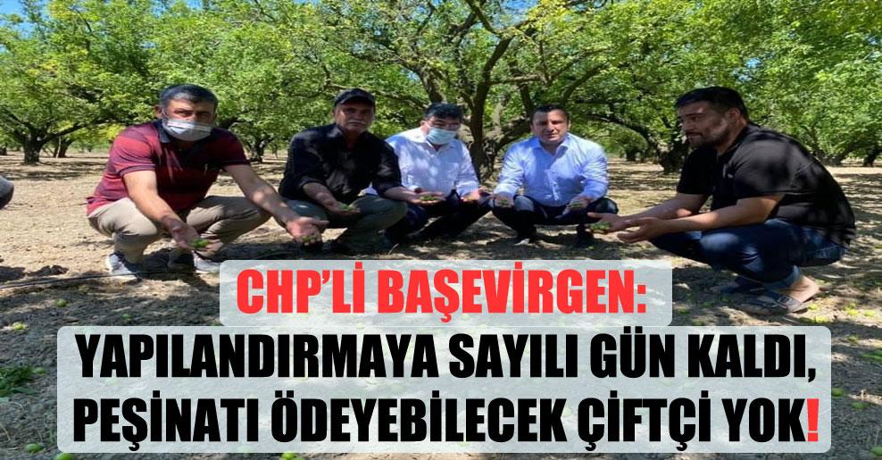 CHP'li Başevirgen: Yapılandırmaya sayılı gün kaldı, peşinatı ödeyebilecek çiftçi yok!