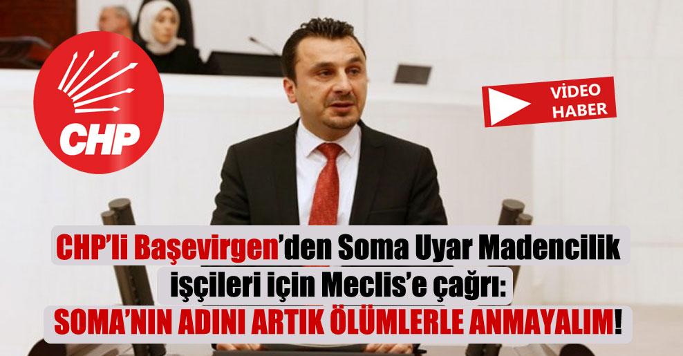 CHP'li Başevirgen'den Soma Uyar Madencilik işçileri için Meclise çağrı: Soma'nın adını artık ölümlerle anmayalım!