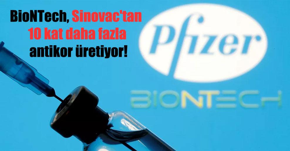 BioNTech, Sinovac'tan 10 kat daha fazla antikor üretiyor!
