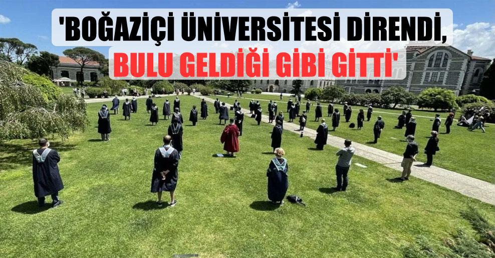 'Boğaziçi Üniversitesi direndi, Bulu geldiği gibi gitti'