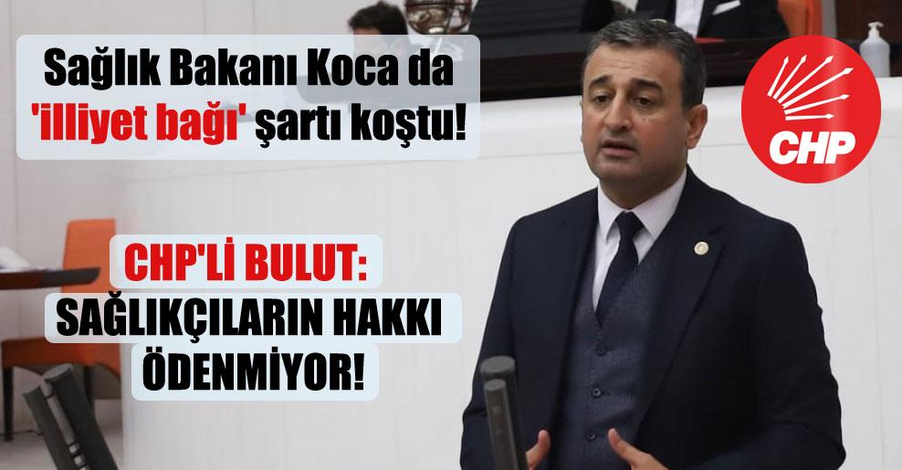 Sağlık Bakanı Koca da 'illiyet bağı' şartı koştu! CHP'li Bulut: Sağlıkçıların hakkı ödenmiyor!