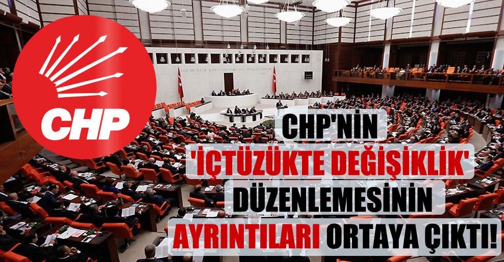 CHP'nin 'içtüzükte değişiklik' düzenlemesinin ayrıntıları ortaya çıktı!