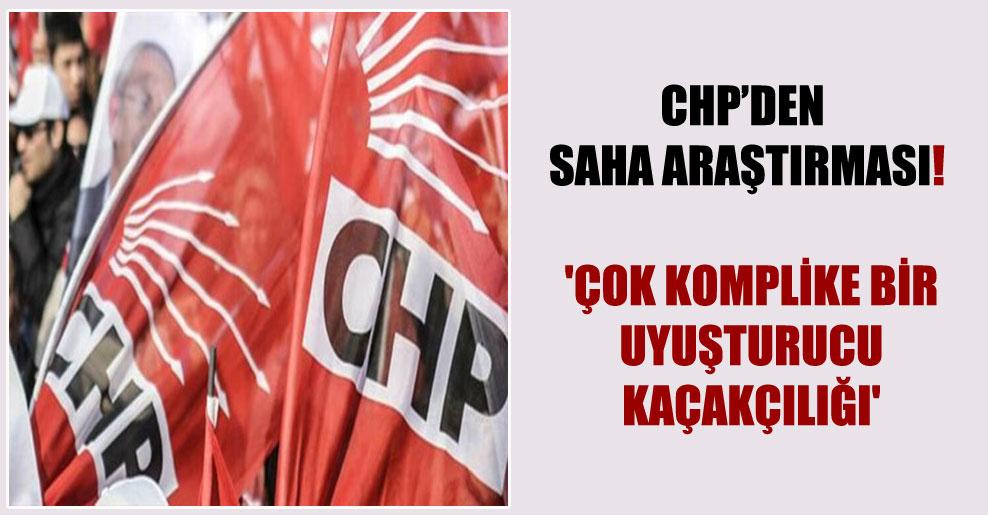 CHP'den saha araştırması! 'Çok komplike bir uyuşturucu kaçakçılığı'