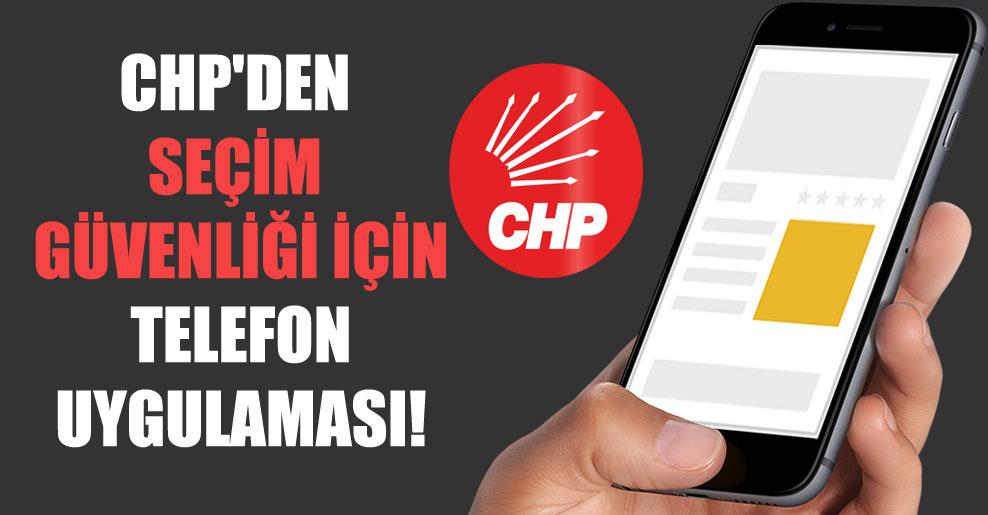 CHP'den seçim güvenliği için telefon uygulaması!