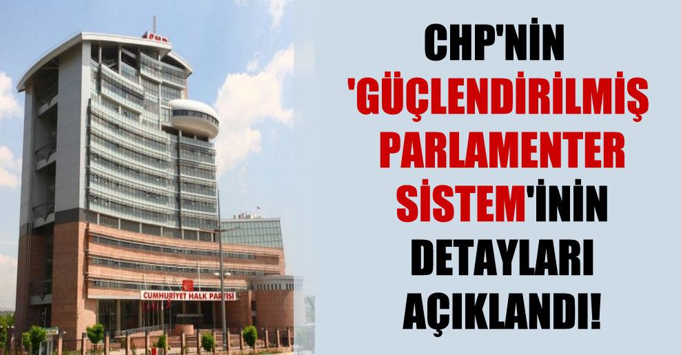CHP'nin 'Güçlendirilmiş Parlamenter Sistem'inin detayları açıklandı!
