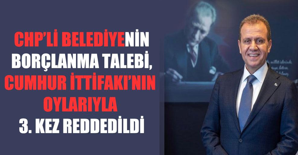 CHP'li belediyenin borçlanma talebi, Cumhur İttifakı'nın oylarıyla 3. kez reddedildi