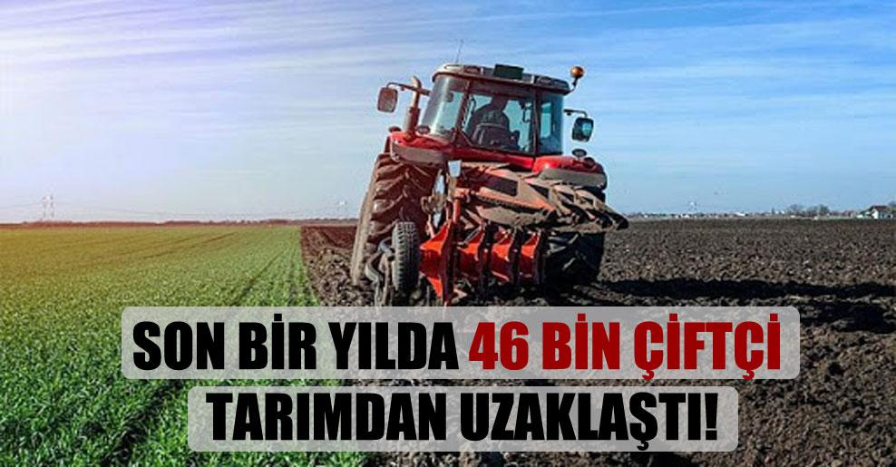 Son bir yılda 46 bin çiftçi tarımdan uzaklaştı!