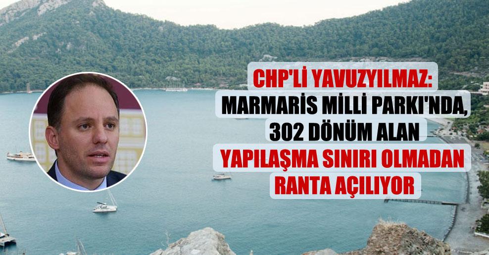 CHP'li Yavuzyılmaz: Marmaris Milli Parkı'nda, 302 dönüm alan yapılaşma sınırı olmadan ranta açılıyor