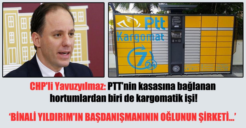 CHP'li Yavuzyılmaz: PTT'nin kasasına bağlanan hortumlardan biri de kargomatik işi!