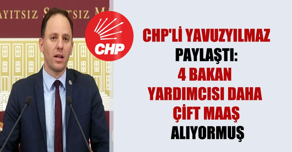 CHP'li Yavuzyılmaz paylaştı: 4 bakan yardımcısı daha çift maaş alıyormuş