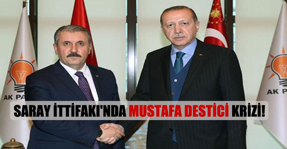 Saray İttifakı'nda Mustafa Destici krizi!