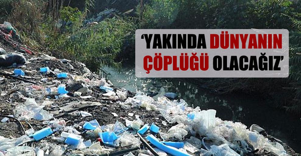 'Çöp atılacak ülke bulamadıkları için ABD ve Japonya da çöpünü Türkiye'ye göndermeye başladı'