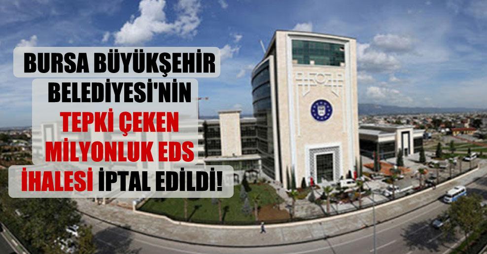 Bursa Büyükşehir Belediyesi'nin tepki çeken milyonluk EDS ihalesi iptal edildi!