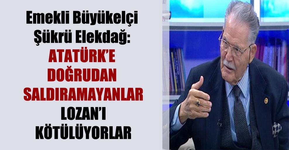 Emekli Büyükelçi Şükrü Elekdağ: Atatürk'e doğrudan saldıramayanlar Lozan'ı kötülüyorlar