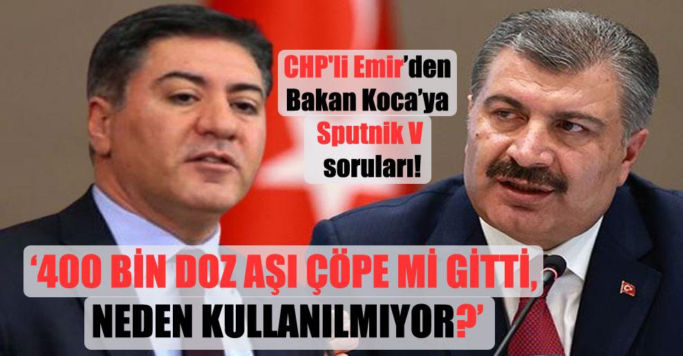 CHP'li Emir'den Bakan Koca'ya Sputnik V soruları! '400 bin doz aşı çöpe mi gitti, neden kullanılmıyor?'