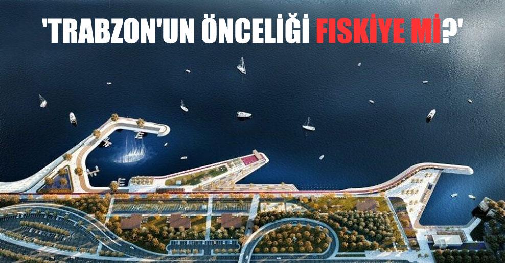'Trabzon'un önceliği fıskiye mi?'