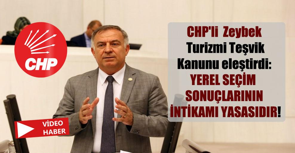 CHP'li  Zeybek Turizmi Teşvik Kanunu eleştirdi: Yerel seçim sonuçlarının intikamı yasasıdır!