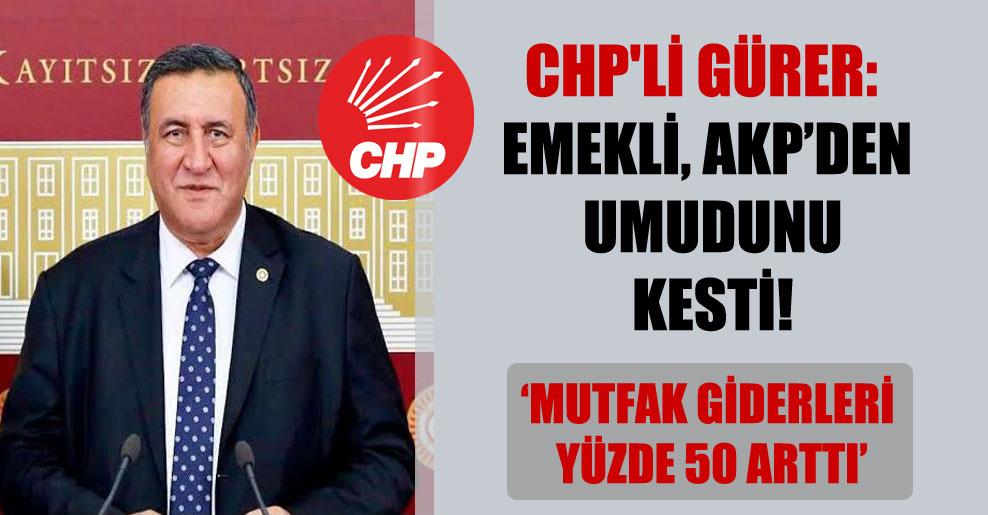 CHP'li Gürer: Emekli, AKP'den umudunu kesti!