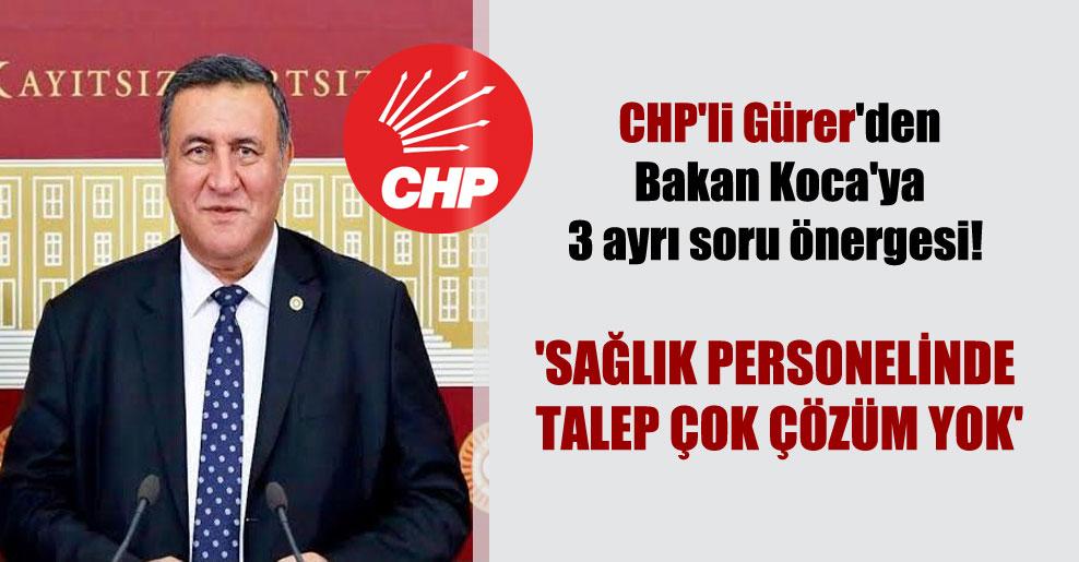 CHP'li Gürer'den Bakan Koca'ya 3 ayrı soru önergesi! 'Sağlık personelinde talep çok çözüm yok'