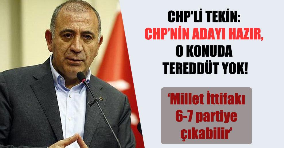 CHP'li Tekin: CHP'nin adayı hazır, o konuda tereddüt yok!