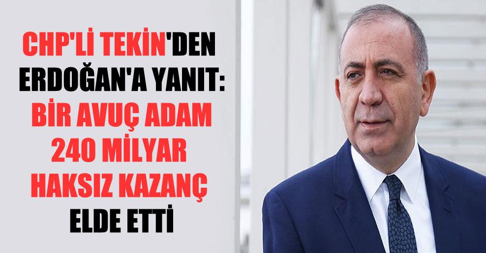 CHP'li Tekin'den Erdoğan'a yanıt: Bir avuç adam 240 milyar haksız kazanç elde etti