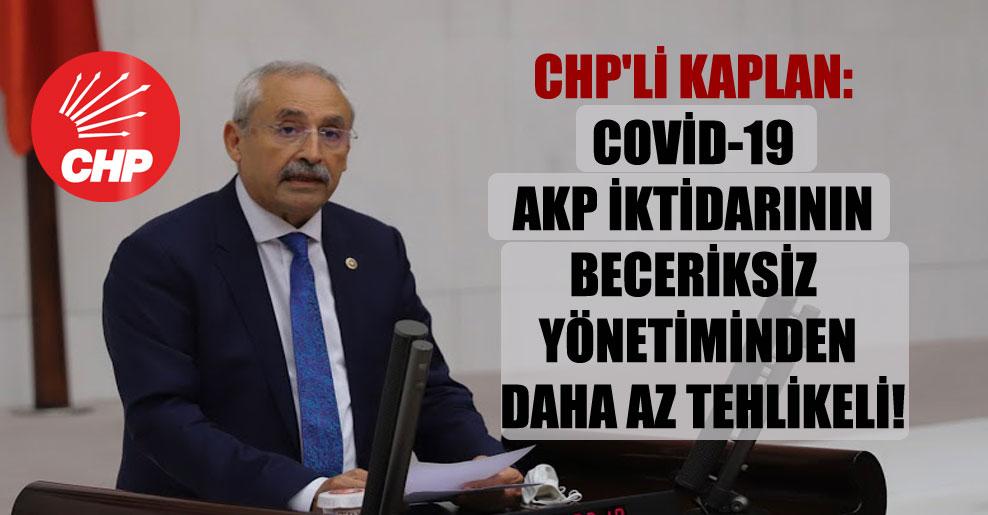 CHP'li Kaplan: Covid-19 AKP iktidarının beceriksiz yönetiminden daha az tehlikeli!