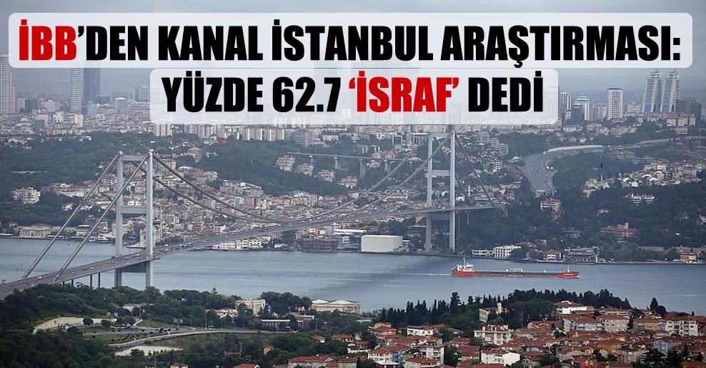 İBB'den Kanal İstanbul araştırması: Yüzde 62.7 'israf' dedi