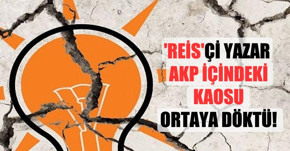 'Reis'çi yazar AKP içindeki kaosu ortaya döktü!
