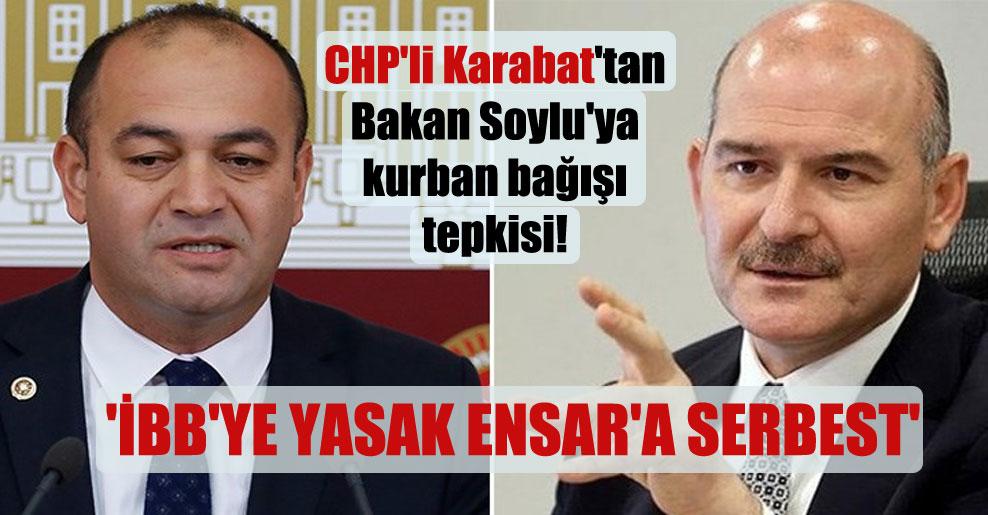 CHP'li Karabat'tan Bakan Soylu'ya kurban bağışı tepkisi! 'İBB'ye yasak Ensar'a serbest'