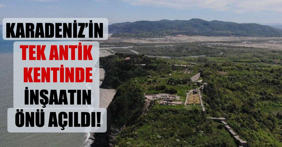 Karadeniz'in tek antik kentinde inşaatın önü açıldı!