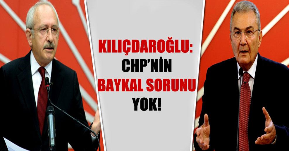 Kılıçdaroğlu: CHP'nin Baykal sorunu yok!