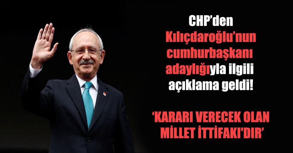 CHP'den Kılıçdaroğlu'nun cumhurbaşkanı adaylığıyla ilgili açıklama geldi: Kararı verecek olan Millet İttifakı'dır