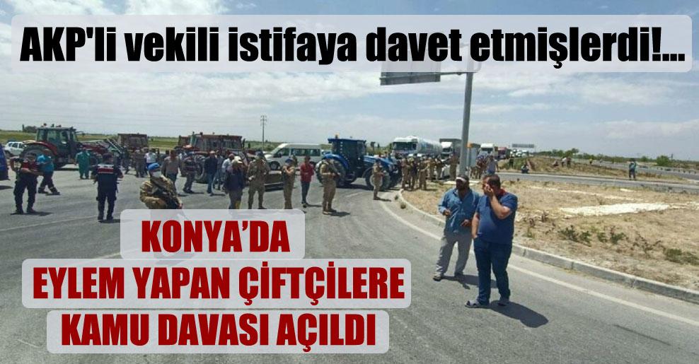 AKP'li vekili istifaya davet etmişlerdi!… Konya'da eylem yapan çiftçilere kamu davası açıldı