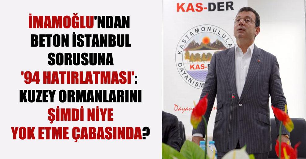 İmamoğlu'ndan Beton İstanbul sorusuna '94 hatırlatması': Kuzey Ormanlarını şimdi niye yok etme çabasında?