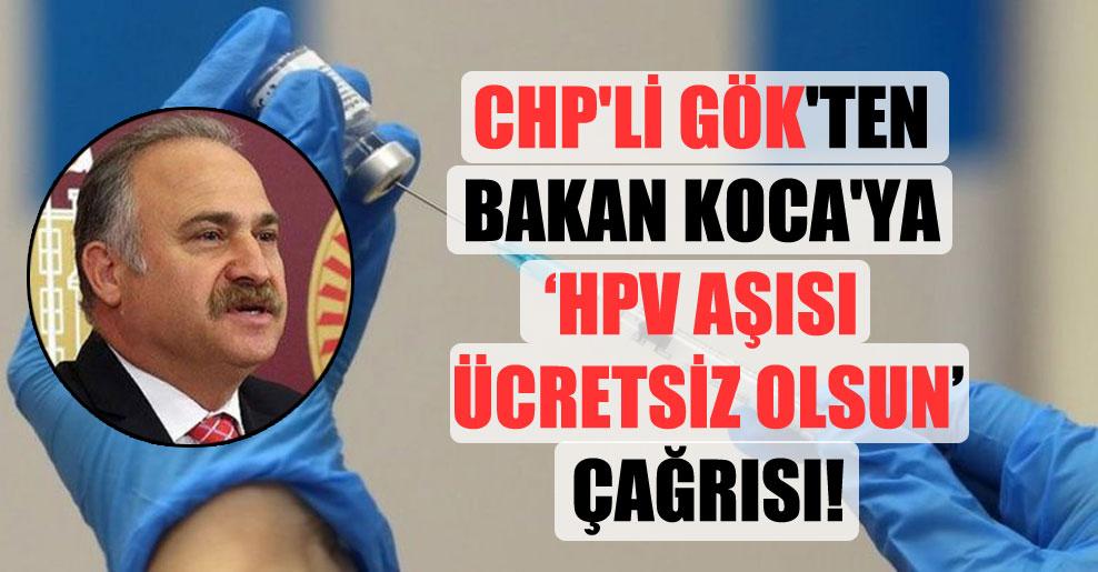CHP'li Gök'ten Bakan Koca'ya HPV aşısı ücretsiz olsun çağrısı!