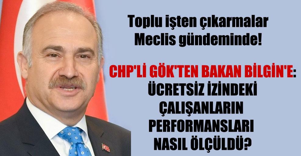 Toplu işten çıkarmalar Meclis gündeminde! CHP'li Gök'ten Bakan Bilgin'e: Ücretsiz izindeki çalışanların performansları nasıl ölçüldü?