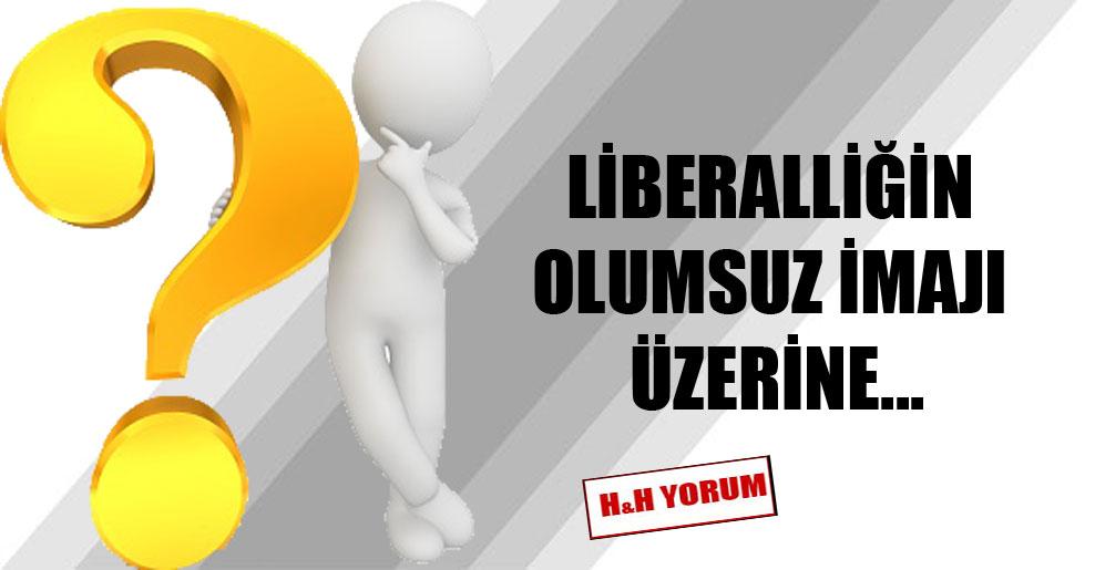 Liberalliğin olumsuz imajı üzerine…