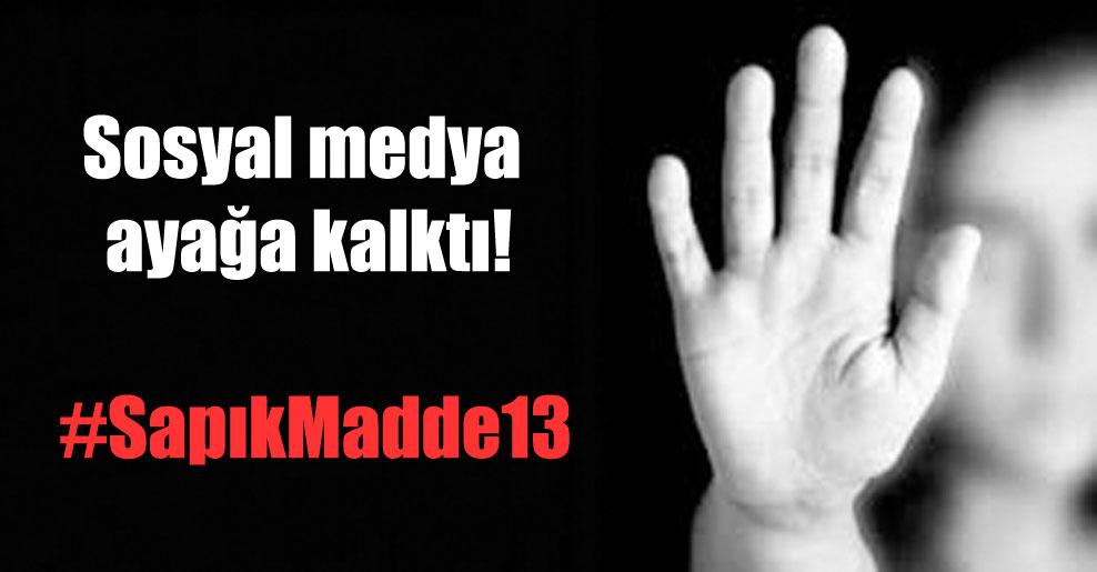 Sosyal medya ayağa kalktı! #SapıkMadde13