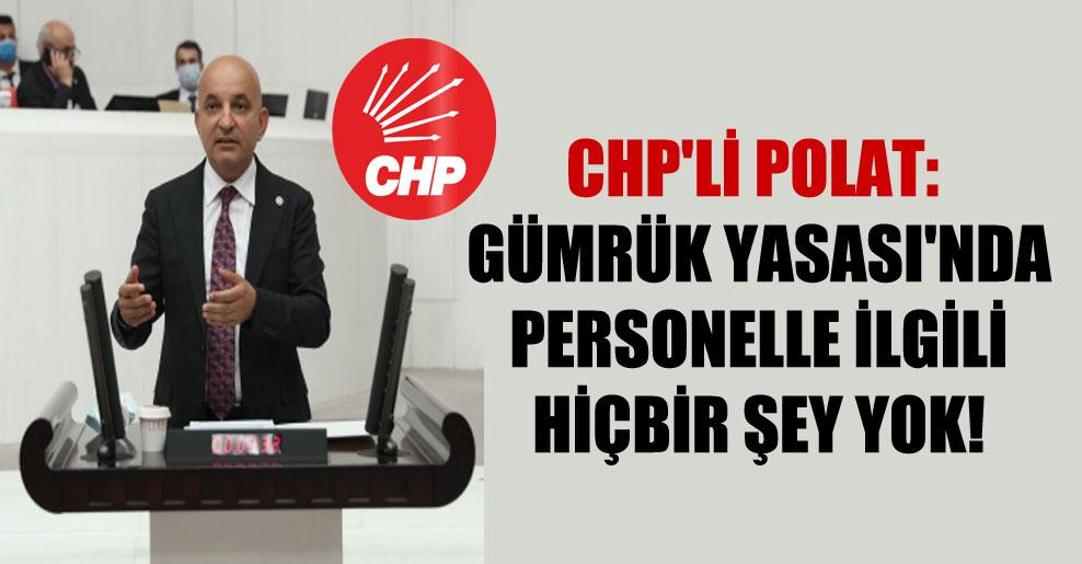 CHP'li Polat: Gümrük Yasası'nda personelle ilgili hiçbir şey yok!
