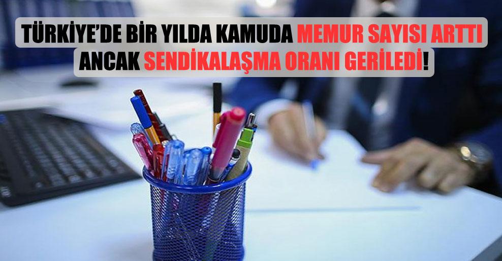 Türkiye'de bir yılda kamuda memur sayısı arttı ancak sendikalaşma oranı geriledi!