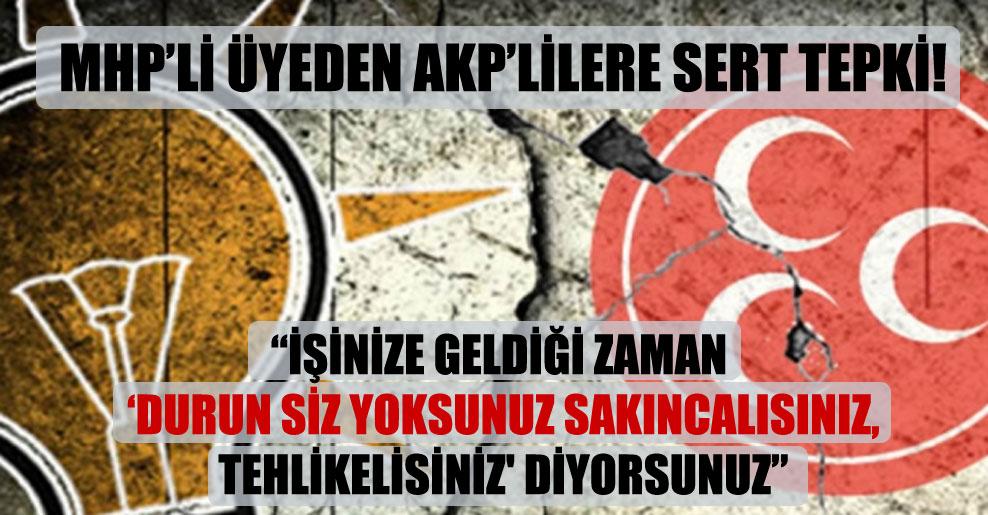 MHP'li üyeden AKP'lilere sert tepki!