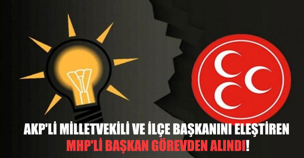 AKP'li milletvekili ve ilçe başkanını eleştiren MHP'li başkan görevden alındı!