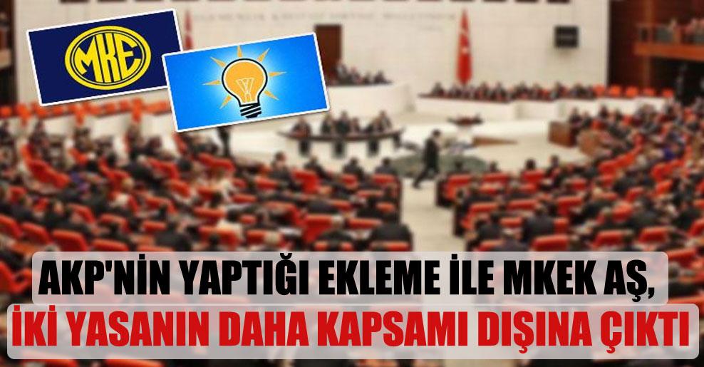 AKP'nin yaptığı ekleme ile MKEK AŞ, iki yasanın daha kapsamı dışına çıktı