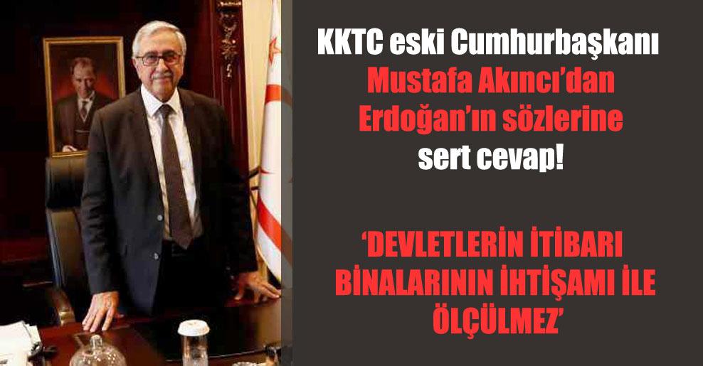 KKTC eski Cumhurbaşkanı Mustafa Akıncı'dan Erdoğan'ın sözlerine sert cevap!