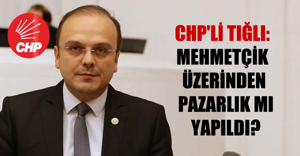 CHP'li Tığlı: Mehmetçik üzerinden pazarlık mı yapıldı?