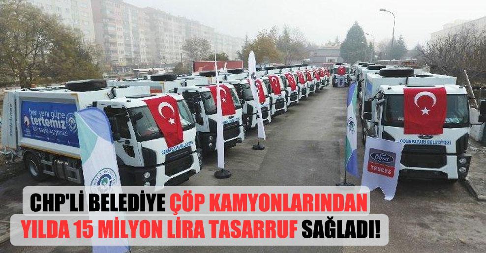 CHP'li belediye çöp kamyonlarından yılda 15 milyon Lira tasarruf sağladı!