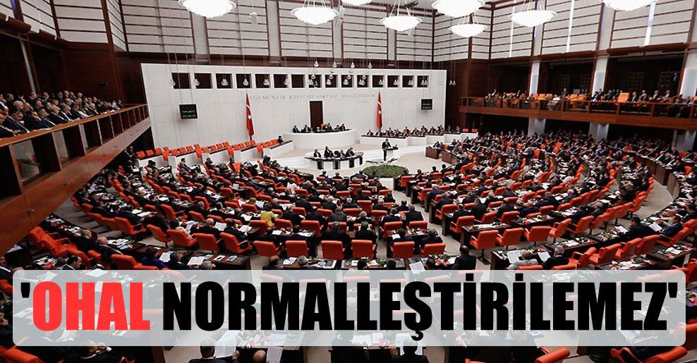'OHAL normalleştirilemez'
